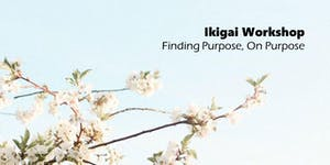 Ikigai Workshop:  Finding Purpose, On Purpose.