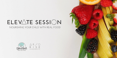Elevate Session: Nourishing your child with real food