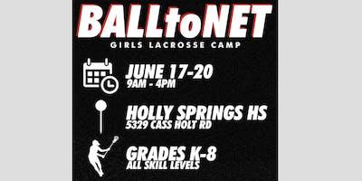 BALLtoNET Girls Lacrosse Summer Camp at Holly Springs HS