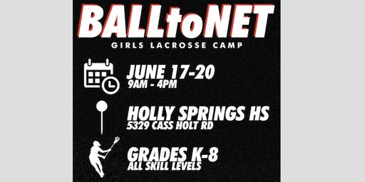 BALLtoNET Girls Lacrosse Summer Camp at Holly Springs HS