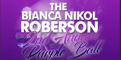 The Bianca Nikol Roberson 2nd Annual Purple Ball Gala