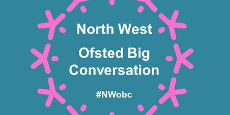 Ofsted Big Conversation, NW Regional Open Meeting  - 5th October 2019 tickets