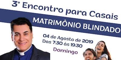 3º ENCONTRO PARA CASAIS MATRIMÔNIO BLINDADO - PADRE CHRYSTIAN SHANKAR. OBS: UM CONVITE POR CASAL