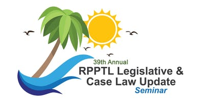 39th Annual RPPTL Legislative Update