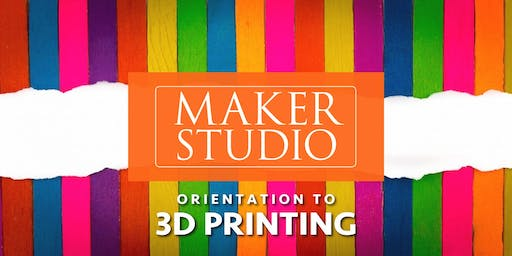 Orientation to 3D Printing