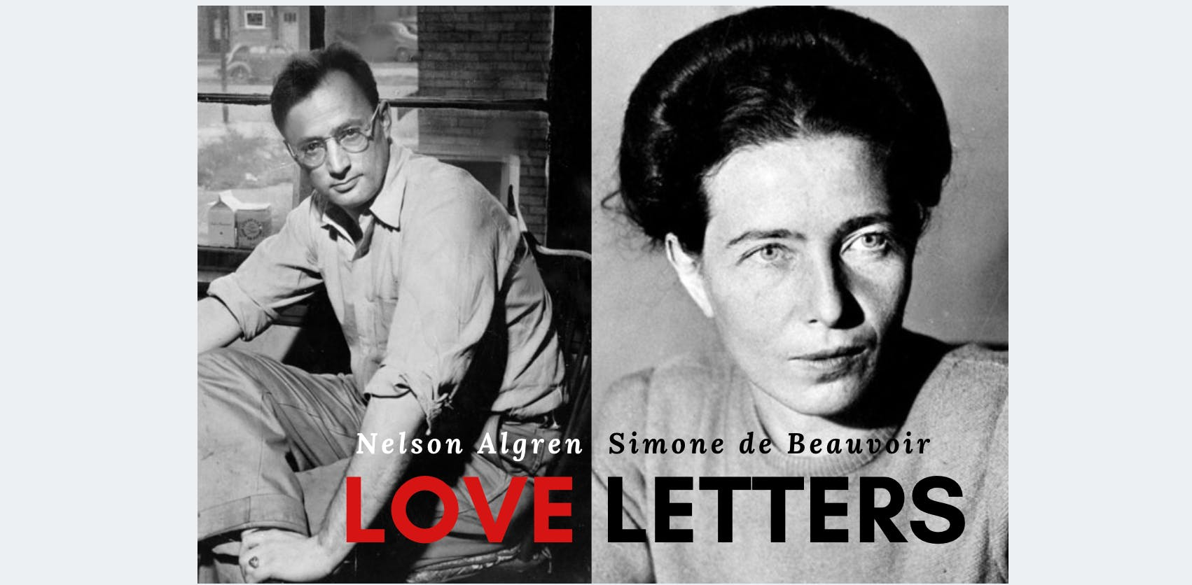 Love Letters: Simone de Beauvoir & Nelson Algren - 10 FEB 2019