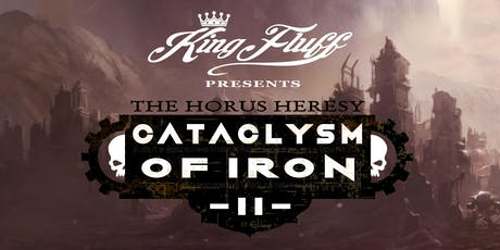 King Fluff presents The Horus Heresy: Cataclysm of Iron II tickets