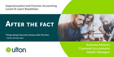 After the Fact | Superannuation and Forensic Accounting | Lunch & Learn Roadshow | TOOWOOMBA