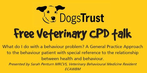 Free Veterinary CPD talk [Shrewsbury]- What do I do with a behaviour problem? A General Practice Approach to the behaviour patient with special reference to the relationship between health and behaviour.
