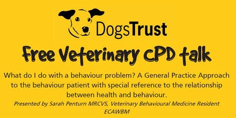 Free Veterinary CPD talk [Salisbury]- What do I do with a behaviour problem? A General Practice Approach to the behaviour patient with special reference to the relationship between health and behaviour.  tickets