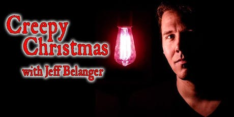 A Very Creepy Christmas with Jeff Belanger tickets