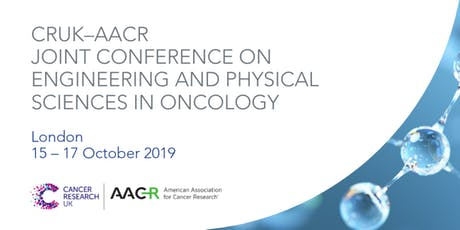 Cancer Research UK-AACR Joint Conference on Engineering and Physical Sciences in Oncology 2019 tickets
