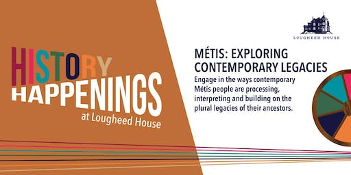 History Happenings. Métis: Exploring Contemporary Legacies