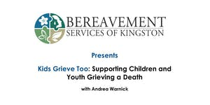 Kids Grieve Too: Supporting Children and Youth...