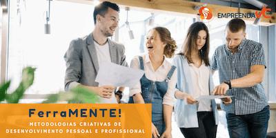 FerraMENTE: Metodologias Criativas de desenvolvimento pessoal/profissional