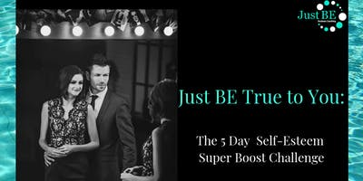 Just BE True To You: The 5 Day Self-Esteem Super Boost Challenge