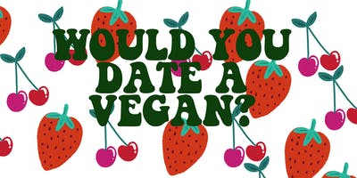 Would You Date A Vegan?