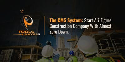 The CM5 System: Start A 7 Figure Construction Company w/ almost zero down