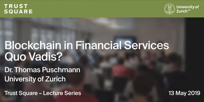 Trust Square Lecture Series - Blockchain in Financial Services Quo Vadis?