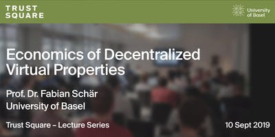 Trust Square Lecture Series - Economics of Decentralized Virtual Properties