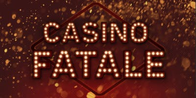 Casino Fatale: an Evening of High Roller Burlesque