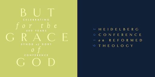 """""""But for the Grace of God"""" – Heidelberg & Dort: Full Conference"""