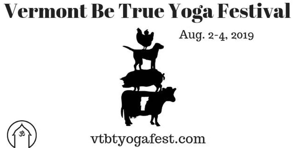 Special Ed Needs To Change Vermont >> Vermont Be True Yoga Festival 2019 Tickets Fri Aug 2 2019 At 1 00
