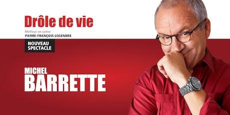 Michel Barrette - Drôle de vie tickets