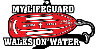 2019 My Lifeguard Walks On Water 1 Mile, 5K, 10K, 13.1, 26.2- Independence