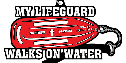 2019 My Lifeguard Walks On Water 1 Mile, 5K, 10K, 13.1, 26.2- Alexandria