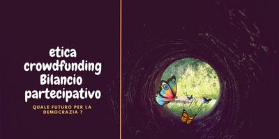 etica,crowdfunding,Bilancio partecipativo:quale futuro per la democrazia?