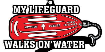 My Lifeguard Walks On Water 1 Mile, 5K, 10K, 13.1, 26.2-Jacksonville