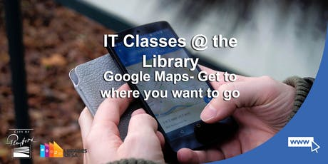 IT Classes @ the Library: Google Maps- Get to where you want to go tickets