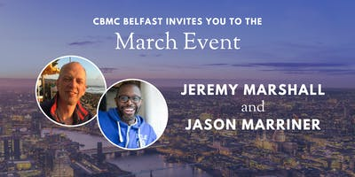 CBMC March Event: Jeremy Marshall & Jason Marriner In Conversation