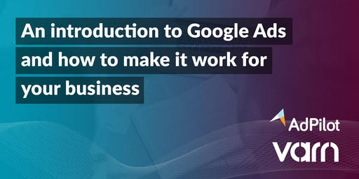 An introduction to Google Ads and how to make it work for your business