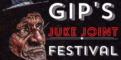 4th Annual Gip's Juke Joint Festival