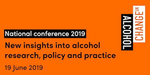 Alcohol Change UK Conference 2019: New insights into alcohol research, policy and practice