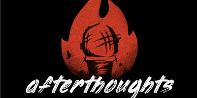 Afterthoughts: a Roast Show. FREE WITH RSVP