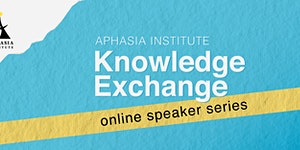 Aphasia Institute Knowledge Exchange Online Speaker...