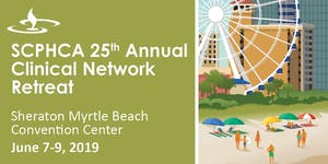 SCPHCA 25th Annual Clinical Network Retreat