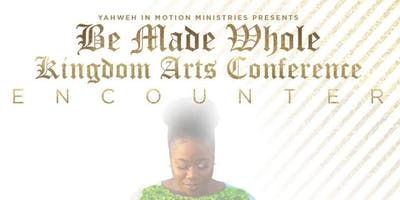 Be Made Whole Kingdom Arts Conference