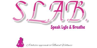 Speak Lyfe & Breathe (S.L.A.B.)