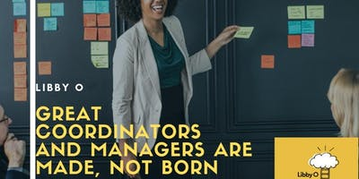 Great Coordinators and Managers are Made, Not Born