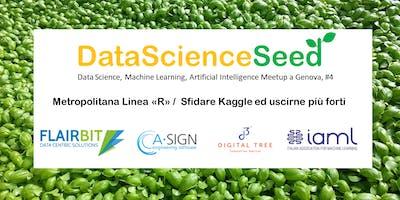 "DataScienceSeed #4 - Metro Linea ""R"" / Kaggle: l'arena è il mondo"