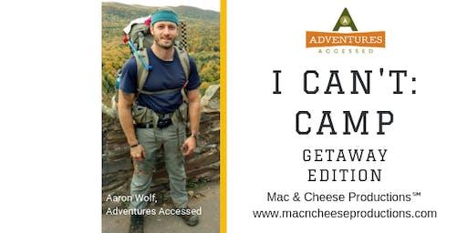 I Can't: Camp — Getaway Edition