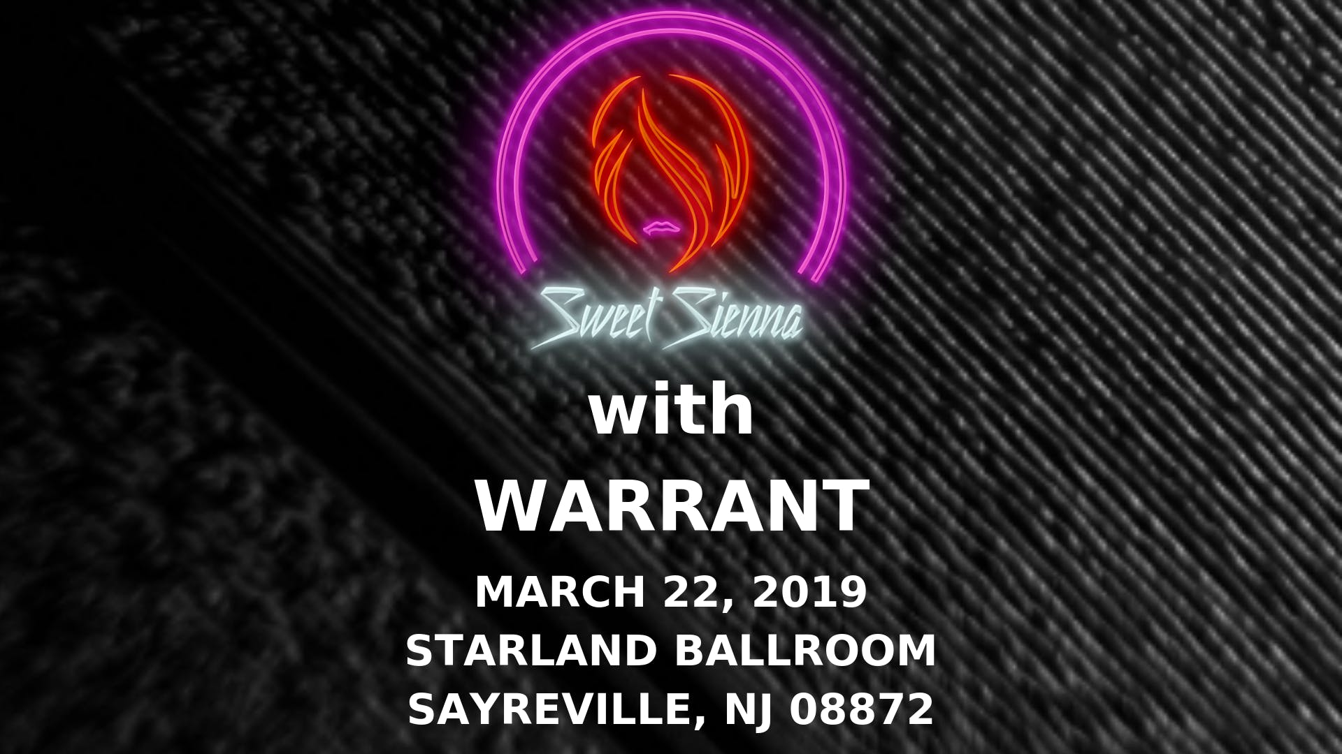 Sweet Sienna at Starland Ballroom with WARRANT