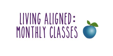 Living Aligned; a monthly class