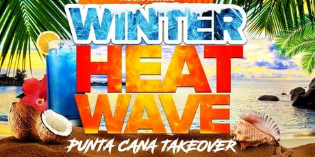 2nd Annual Winter Heat Wave: Punta Cana Takeover! tickets
