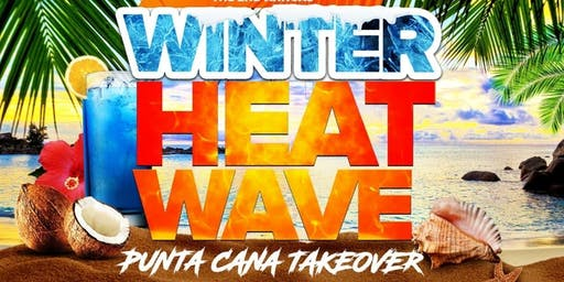 2nd Annual Winter Heat Wave: Punta Cana Takeover!