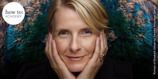 how to: Academy presents... Elizabeth Gilbert on Life and Love. Elizabeth Gilbert in conversation with Hannah MacInnes.
